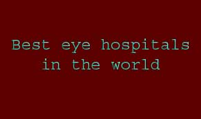 best eye hospitals in the world