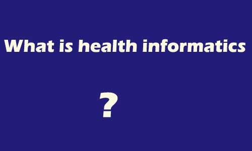 What is health informatics?