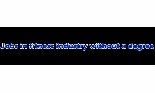 jobs in fitness industry without a degree
