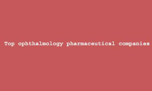 ophthalmology pharmaceutical companies