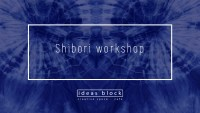 Shibori Textiles Dyeing Workshop, 21st of April, 17.00