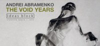 The Void Years - Exhibition Opening by Andrei Abramenko, 19th of April, 19.00