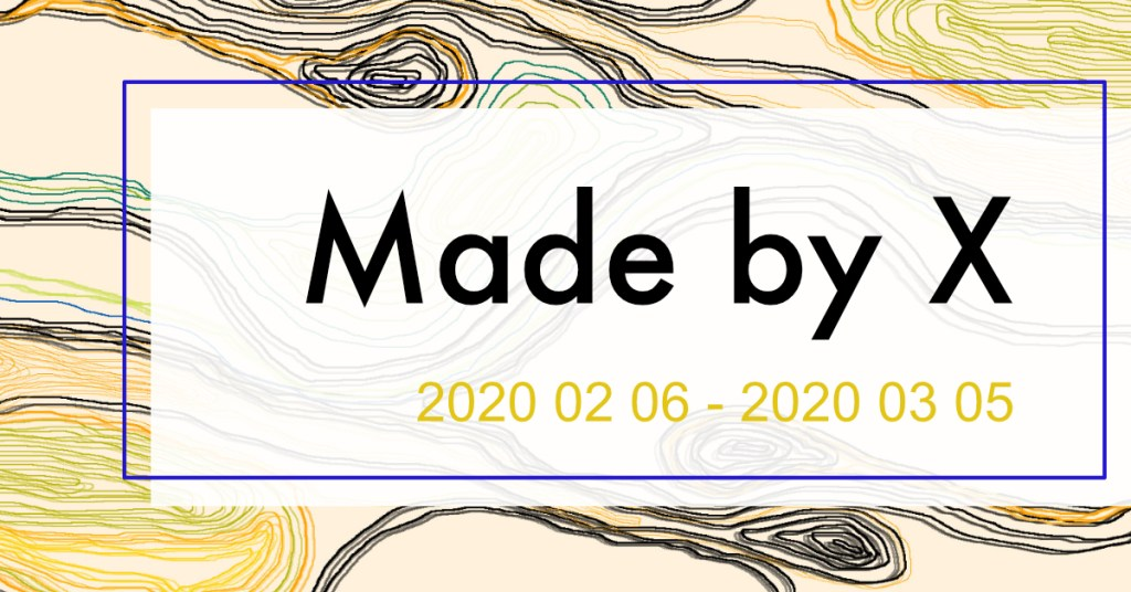 "3rd Anniversary Exhibition ""Made by X"""
