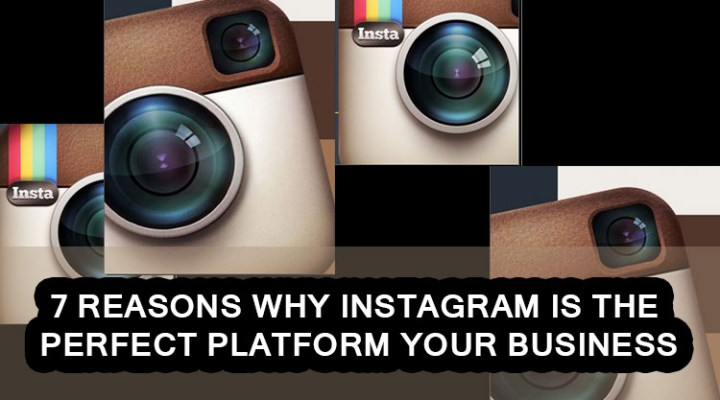 7 Reasons Why Instagram is the Perfect Platform for your Business