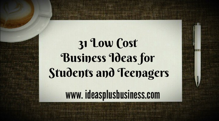 31 Low Cost Business Ideas for Young Entrepreneurs (Teenagers & Students)