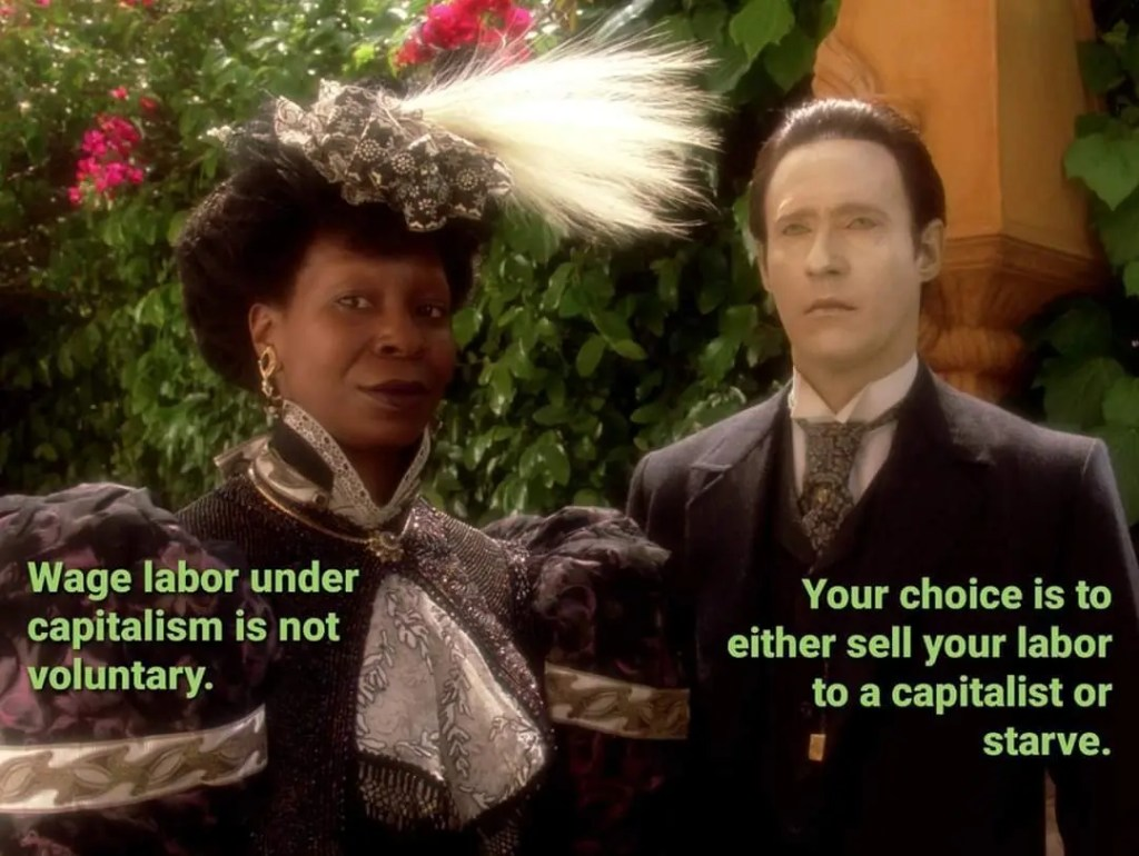 Wage labor under capitalism is not voluntary.  Your choice is to either sell your labor or starve.