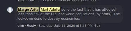 so [sic] is the fact that it has affected less than 1% of the U.S [sic] and world populations [sic] (by stats). The lockdown done [sic] to destroy economies.