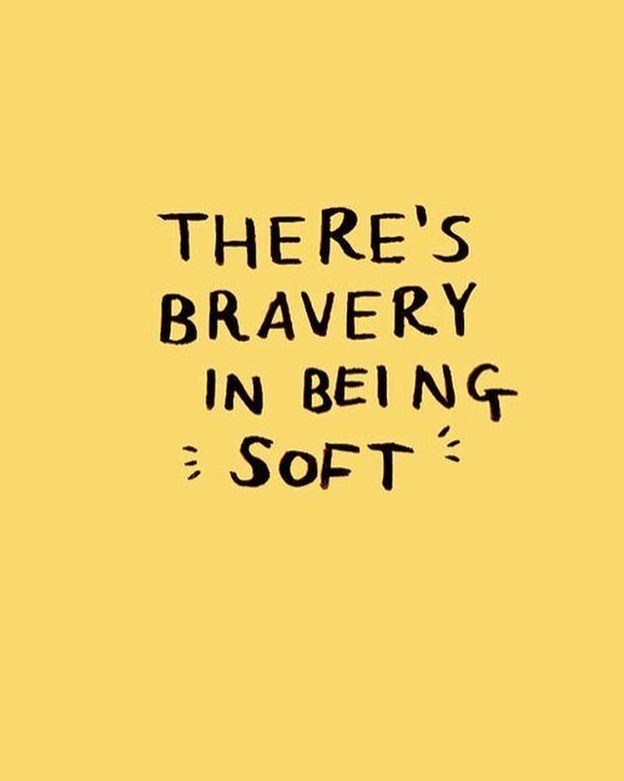 There's bravery in being soft