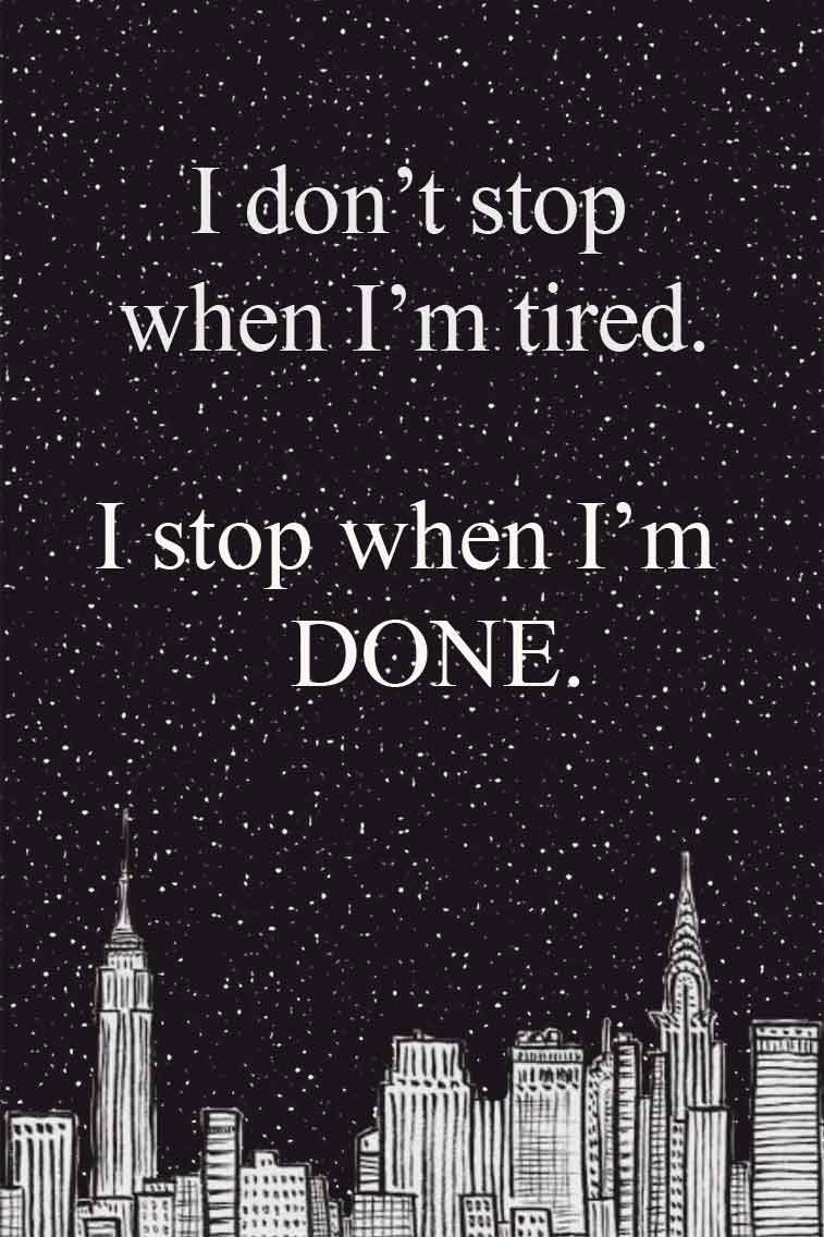 34 positive inspiration quotes - I don't stop when I'm tired. I stop when I'm done. - positive quote #quote