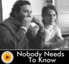 Nobody Needs To Know