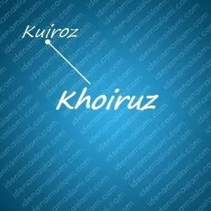 variasi arti nama Khoiruz untuk nama bayi laki laki islami