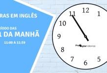 horas em inglês - 11 horas da manhã em inglês
