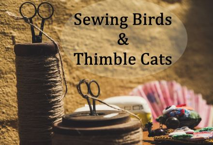 Sewing Birds & Thimble Cats