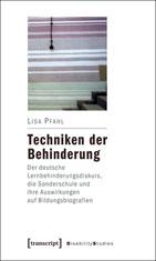 Techniken der Behinderung: Der deutsche Lernbehinderungsdiskurs, die Sonderschule und ihre Auswirkungen auf Bildungsbiografien