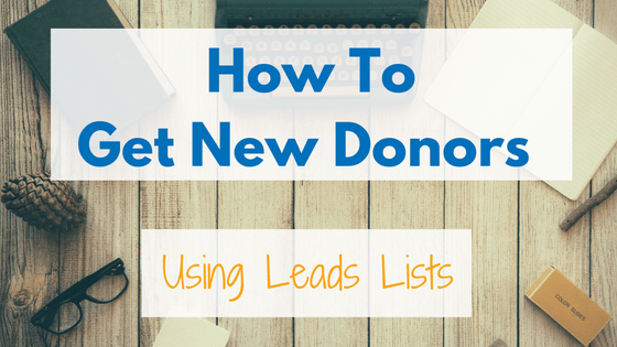 How to get new donors using leads lists. Here is how you can use a donor list to get more supporters and boost your donations.