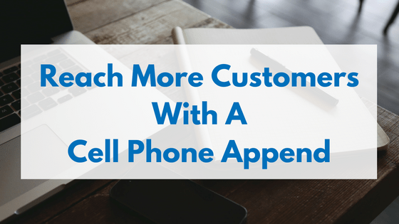 Cell phone appends are popular because they increase customer relationships and make it much easier to stay in touch, because few people have landlines.