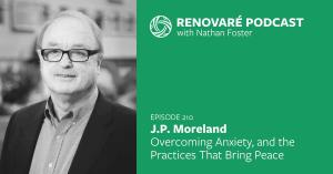 Podcast: J.P. Moreland — Overcoming Anxiety –  Renovare