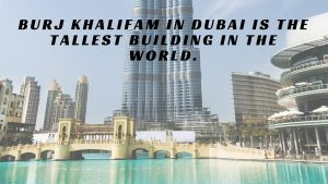 Burj Khalifa is the tallest building in the world