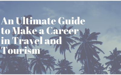 An Ultimate Guide to Make a Career in Travel and Tourism