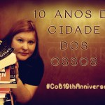 """10 anos de """"Cidade dos Ossos""""!"""