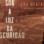 Resenha: Sob a Luz da Escuridão – Ana Beatriz Brandão