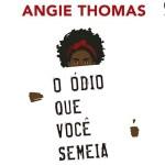 Resenha: O Ódio que Você Semeia – Angie Thomas
