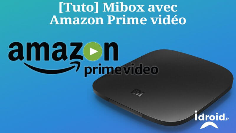 TUTO] Mibox 3 TV installer l'application Amazon prime vidéo