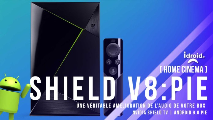 Shield TV maj V8.0 pour Android 9.0Pie améliorations audio streaming