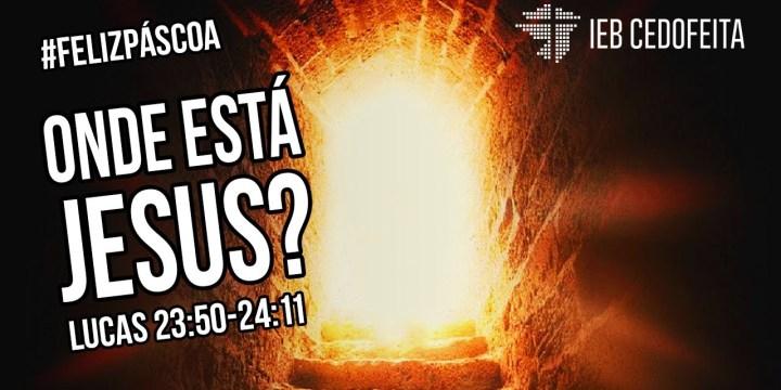 Onde está Jesus? | Culto de Páscoa
