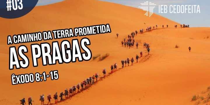 A Caminho da Terra Prometida #03 | Pregação IEBC