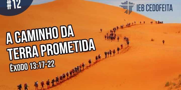 A Caminho da Terra Prometida #12 | Pregação IEBC