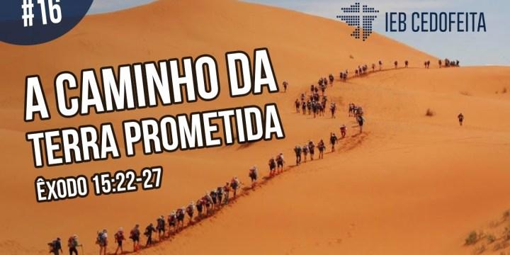 A Caminho da Terra Prometida #16 | Pregação IEBC