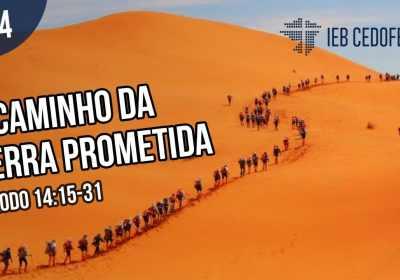 A Caminho da Terra Prometida #14 | Pregação IEBC