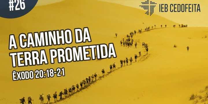 A Caminho da Terra Prometida #26 | Pregação IEBC
