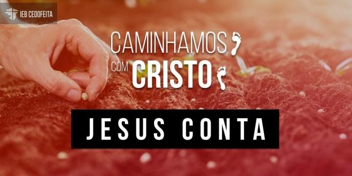 Caminhamos com Cristo · Jesus conta #5 | Culto IEBC