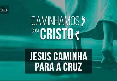 Caminhamos com Cristo · Jesus Caminha para a Cruz #4 | Culto IEBC