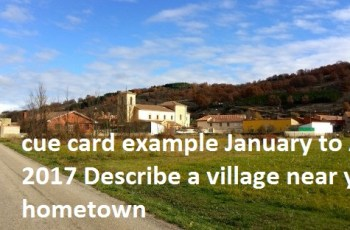ieltsdata cue card example January to April 2017 Describe a village near your hometown