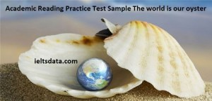 Academic Reading Practice Test Sample The world is our oyster