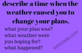 describe a time when the weather caused you to change your plans.