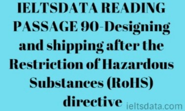 IELTSDATA READING PASSAGE 90-Designing and shipping after the Restriction of Hazardous Substances (RoHS) directive