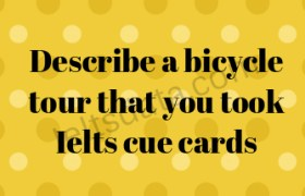 Describe a bicycle tour that you took Ielts cue cards