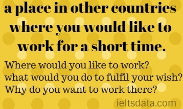 a place in other countries where you would like to work for a short time.