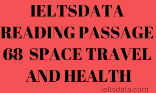 IELTSDATA READING PASSAGE 68-SPACE TRAVEL AND HEALTH
