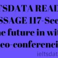 IELTSDATA READING PASSAGE 117-Seeing the future in with video-conferencing.