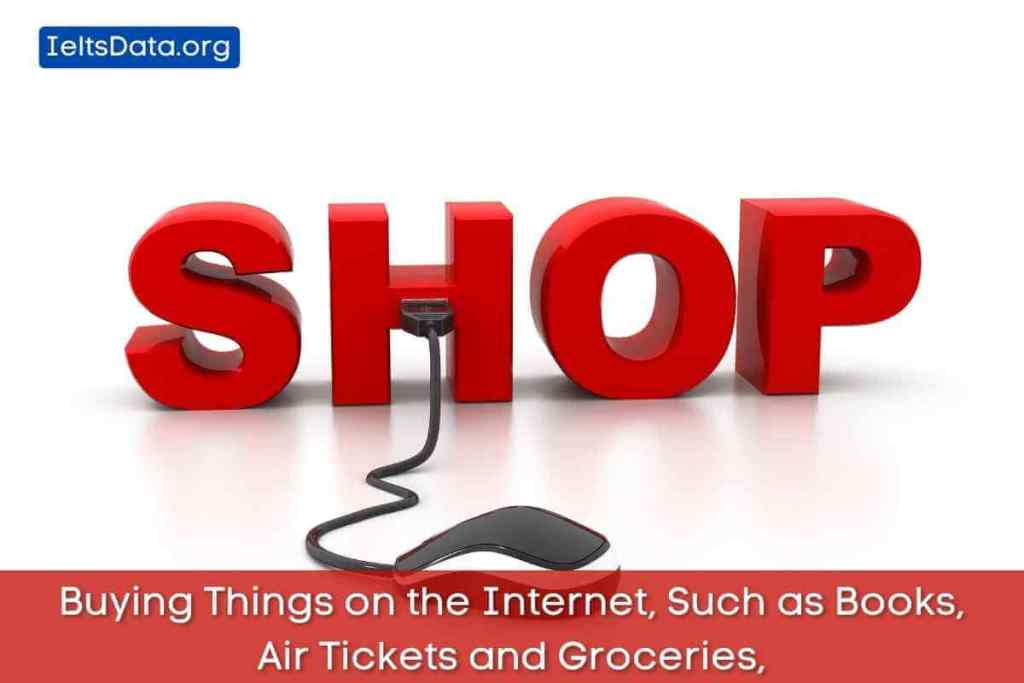 Buying Things on the Internet, Such as Books, Air Tickets and Groceries,