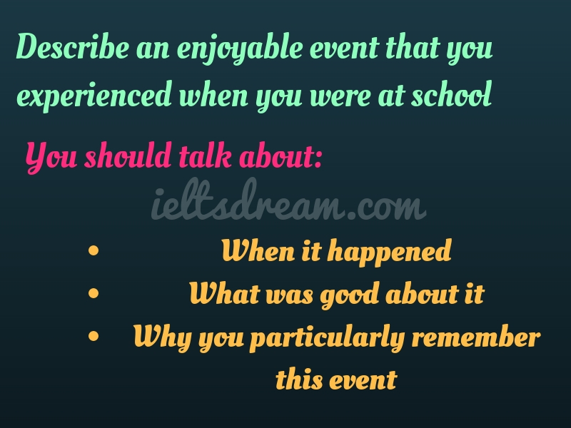 Describe an enjoyable event that you experienced when you were at school