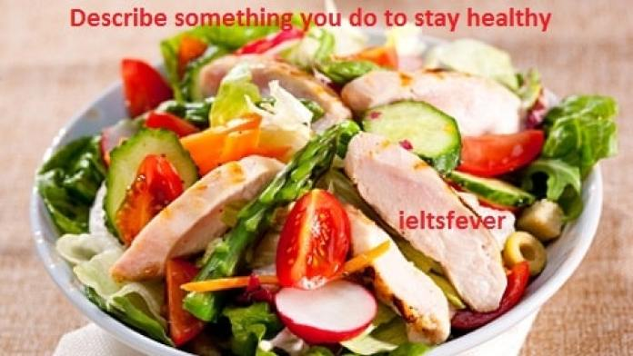 Describe something you do to stay healthy ielts exam