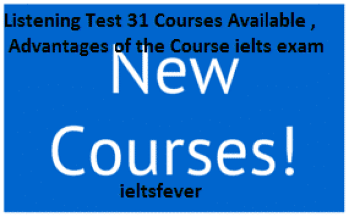 Listening Test 31Courses Available ,Advantages of the Course ielts exam