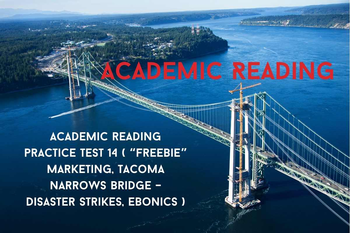 "Academic reading practice test 14 ( Passage 1 ""Freebie"" Marketing, Passage 2 Tacoma Narrows Bridge – Disaster Strikes, Passage 3 Ebonics )"
