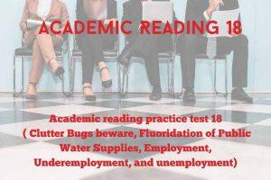 Academic reading practice test 18 (Passage 1 Clutter Bugs beware, Passage 2 Fluoridation of Public Water Supplies, Passage 3 Employment, Underemployment, and unemployment)